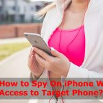How to Spy On iPhone Without Access to Target Phone?